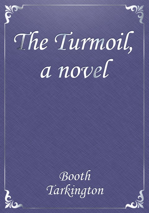 The Turmoil, a novel