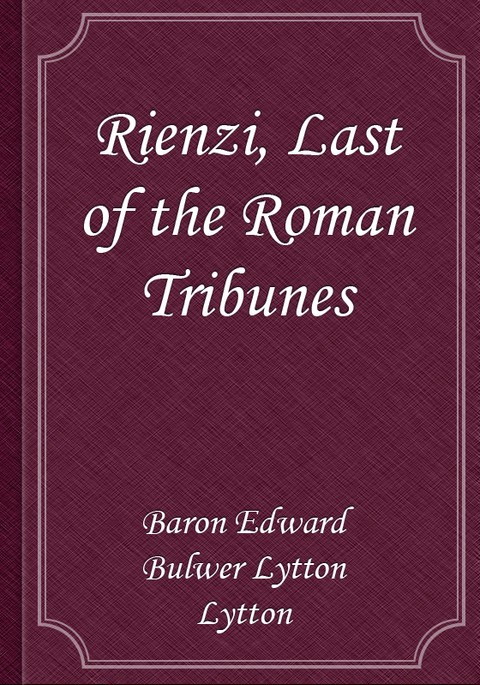 Rienzi, Last of the Roman Tribunes