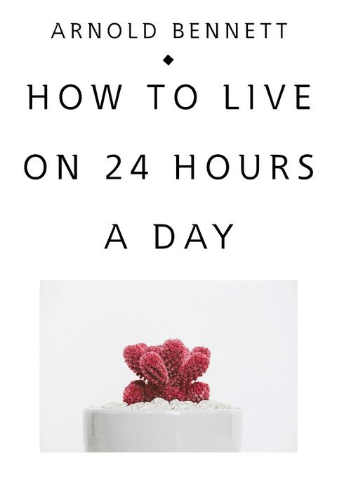 하루 24시간 생활법(How to Live on 24 Hours a Day)