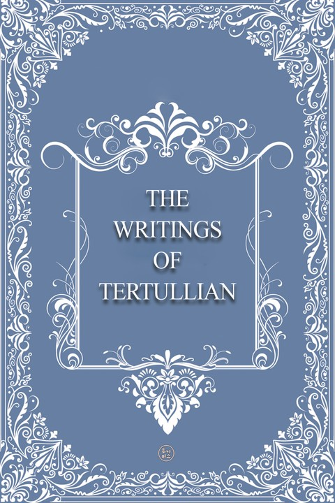 The Writings of Tertullian